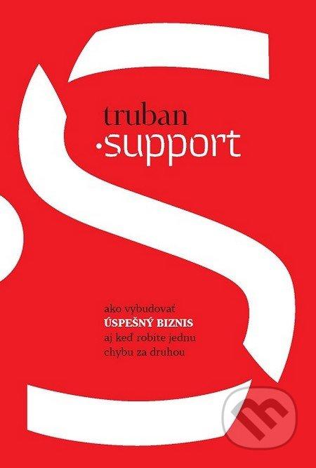 Support - kniha o tom ako vybudovať úspešný biznis aj keď robíte jednu chybu za druhou, autor Michal Truban